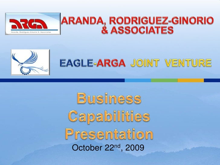 ARANDA, RODRIGUEZ-GINORIO & ASSOCIATES<br />EAGLE-ARGAJOINT  VENTURE<br />Business Capabilities Presentation<br />October ...