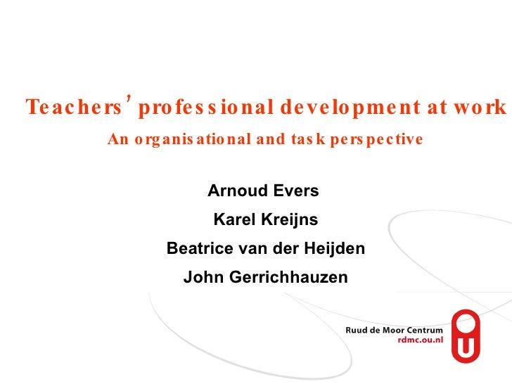 Teachers' professional development at work An organisational and task perspective Arnoud Evers  Karel Kreijns Beatrice van...