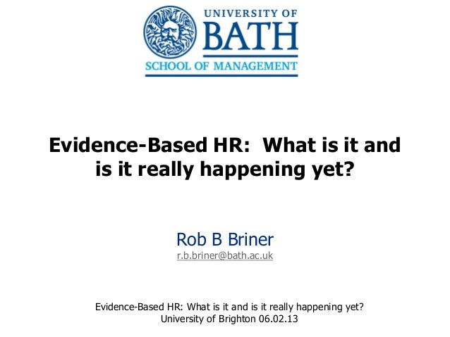 Evidence-Based HR: What is it and    is it really happening yet?                      Rob B Briner                      r....