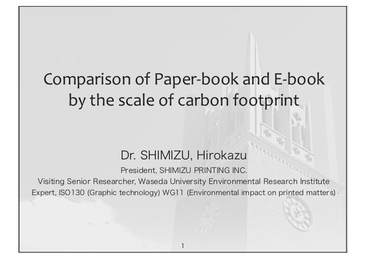 Comparison	  of	  Paper-­‐book	  and	  E-­‐book	       by	  the	  scale	  of	  carbon	  footprint                       Dr...