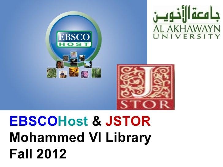 EBSCO Host  &  JSTOR Mohammed VI Library Fall 2012