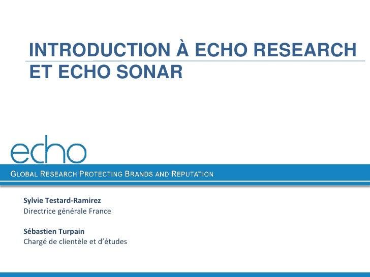 INTRODUCTION À ECHO RESEARCH ET ECHO SONARSylvie Testard-RamirezDirectrice générale FranceSébastien TurpainChargé de clien...