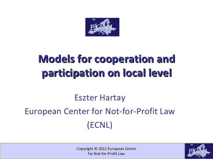 Copyright © 2011 European Center for Not-for-Profit Law Models for cooperation and participation on local level Eszter Har...