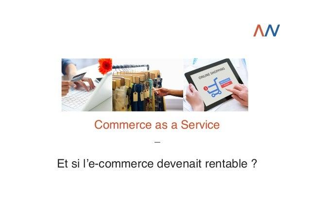 Commerce as a Service! _! !  Et si l'e-commerce devenait rentable ?!