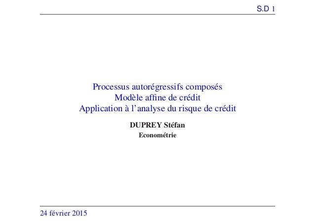 S.D 1 Processus autorégressifs composés Modèle affine de crédit Application à l'analyse du risque de crédit DUPREY Stéfan E...
