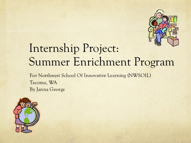 Internship Project:  Summer Enrichment Program For Northwest School Of Innovative Learning (NWSOIL) Tacoma, WA By Janna Ge...