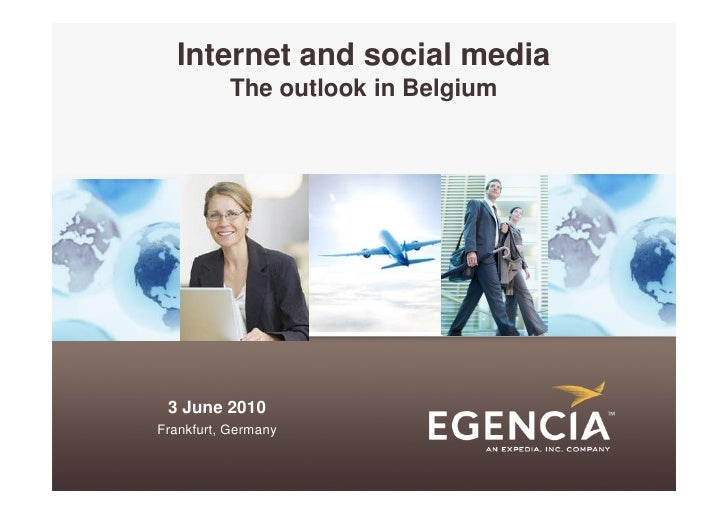 Internet and social media           The outlook in Belgium      3 June 2010 Frankfurt, Germany