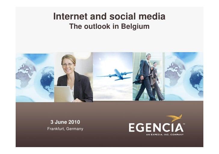 Internet and social media           The outlook in Belgium      3 June 2010 Frankfurt, Germany