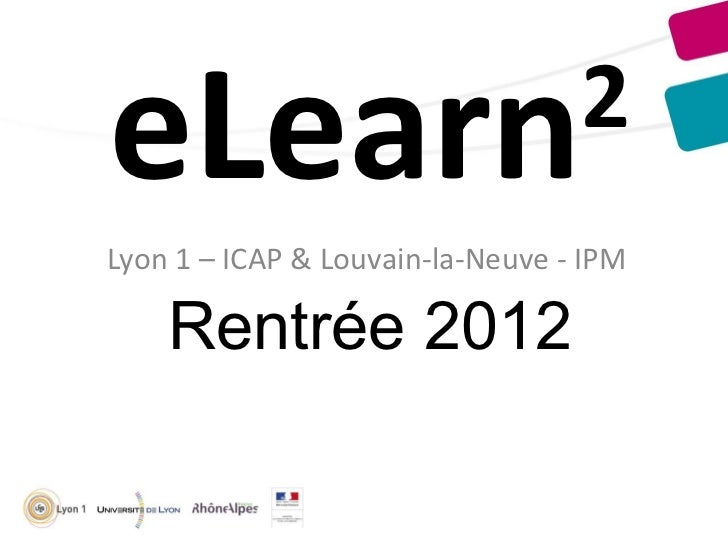 eLearn                            2Lyon 1 – ICAP & Louvain-la-Neuve - IPM    Rentrée 2012