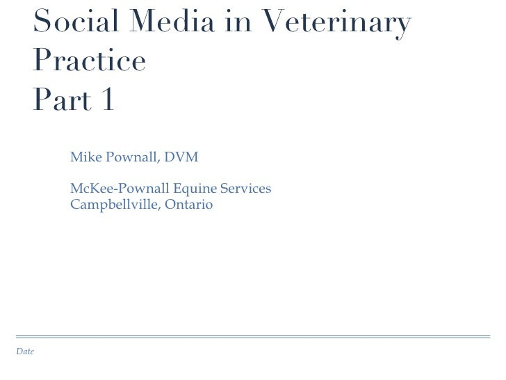 Social Media in Veterinary Practice Part 1 <ul><li>Mike Pownall, DVM </li></ul><ul><li>McKee-Pownall Equine Services </li>...