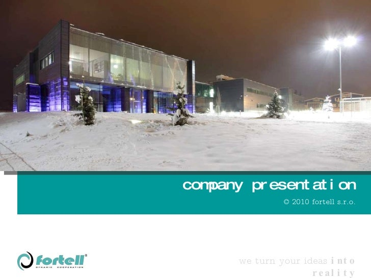 company presentation © 2010 fortell s.r.o. we turn your ideas  into reality