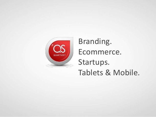 Branding. Ecommerce. Startups. Tablets & Mobile.