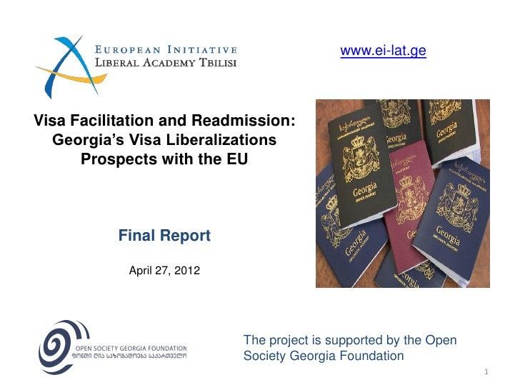 www.ei-lat.geVisa Facilitation and Readmission:  Georgia's Visa Liberalizations      Prospects with the EU           Final...