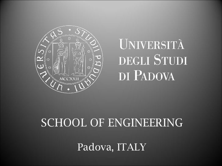 SCHOOL OF ENGINEERING     Padova, ITALY