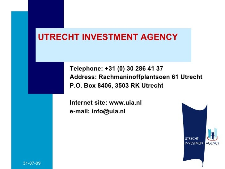 UTRECHT INVESTMENT AGENCY <ul><li>Telephone: +31 (0) 30 286 41 37 </li></ul><ul><li>Address: Rachmaninoffplantsoen 61 Utre...