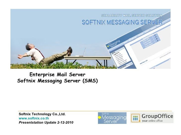 Enterprise Mail ServerSoftnix Messaging Server (SMS)Softnix Technology Co.,Ltd.www.softnix.co.thPresentstation Update 2-12...