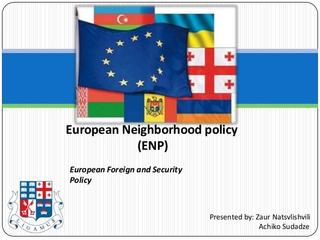 European Neighborhood policy           (ENP)European Foreign and SecurityPolicy                                Presented b...