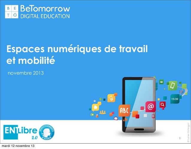 Espaces numériques de travail et mobilité novembre 2013  Projet ENT Libre 2.0 IA égration entre Apps mobiles l'ENT  1 mard...