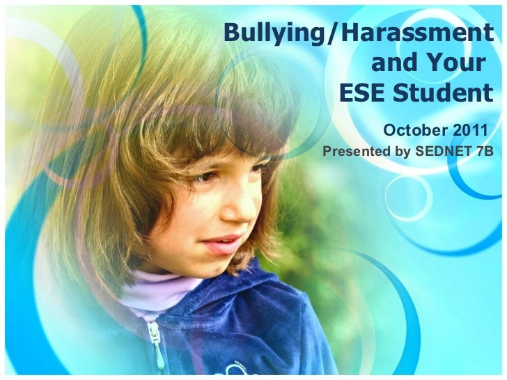 Bullying/Harassment and Your  ESE Student October 2011 Presented by SEDNET 7B