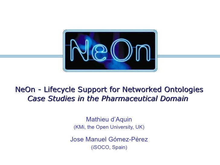 NeOn: Lifecycle Support for Networked Ontologies - Case Studies in the Pharmaceutical Domain