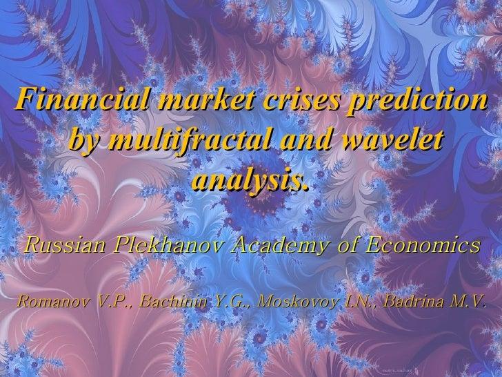 Financial market crises prediction by multifractal and wavelet analysis.   Russian Plekhanov Academy of Economics Romanov ...