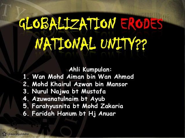 GLOBALIZATION ERODES  NATIONAL UNITY??                 Ahli Kumpulan:1.   Wan Mohd Aiman bin Wan Ahmad2.   Mohd Khairul Az...