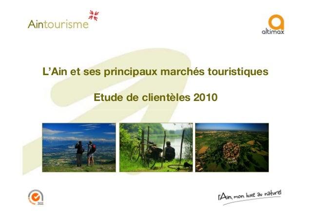 L'Ain et ses principaux marchés touristiques Etude de clientèles 2010