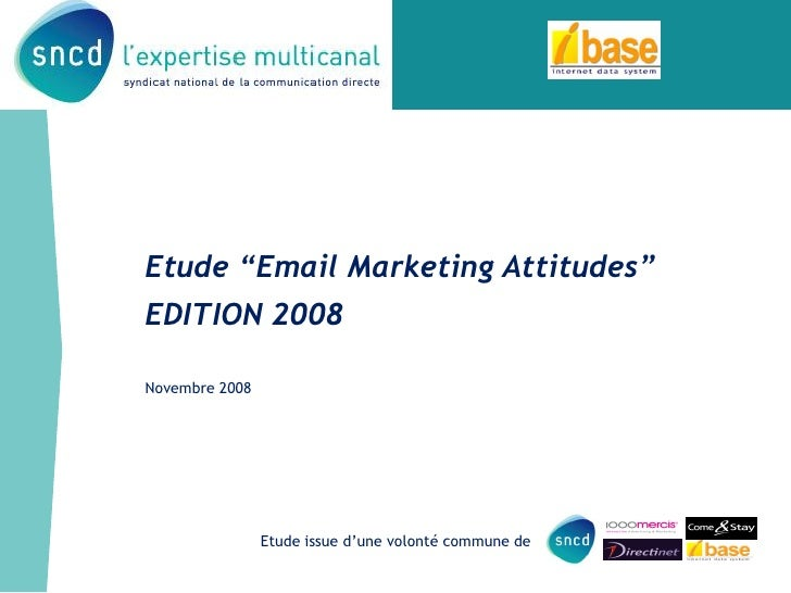 "Etude ""Email Marketing Attitudes"" EDITION 2008  Novembre 2008                     Etude issue d'une volonté commune de"