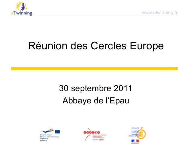 Réunion des Cercles Europe 30 septembre 2011 Abbaye de l'Epau www.etwinning.fr