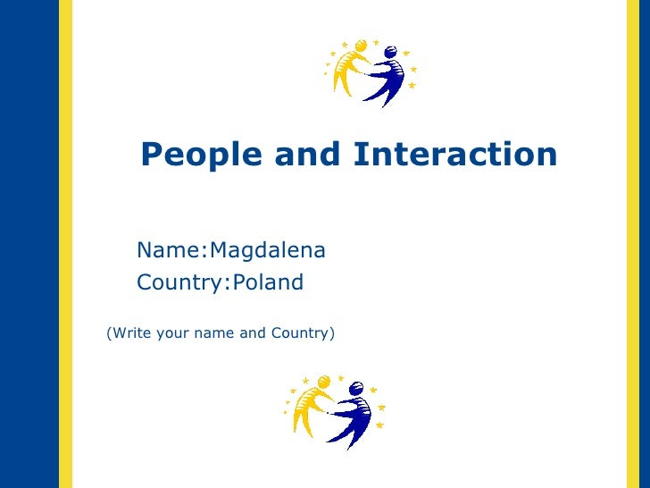People and Interaction Name: Magdalena Country: Poland (Write your name and Country)
