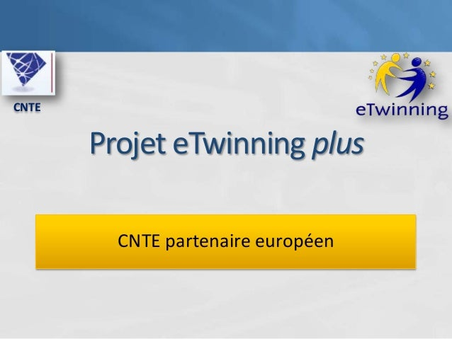 CNTE       Projet eTwinning plus         CNTE partenaire européen