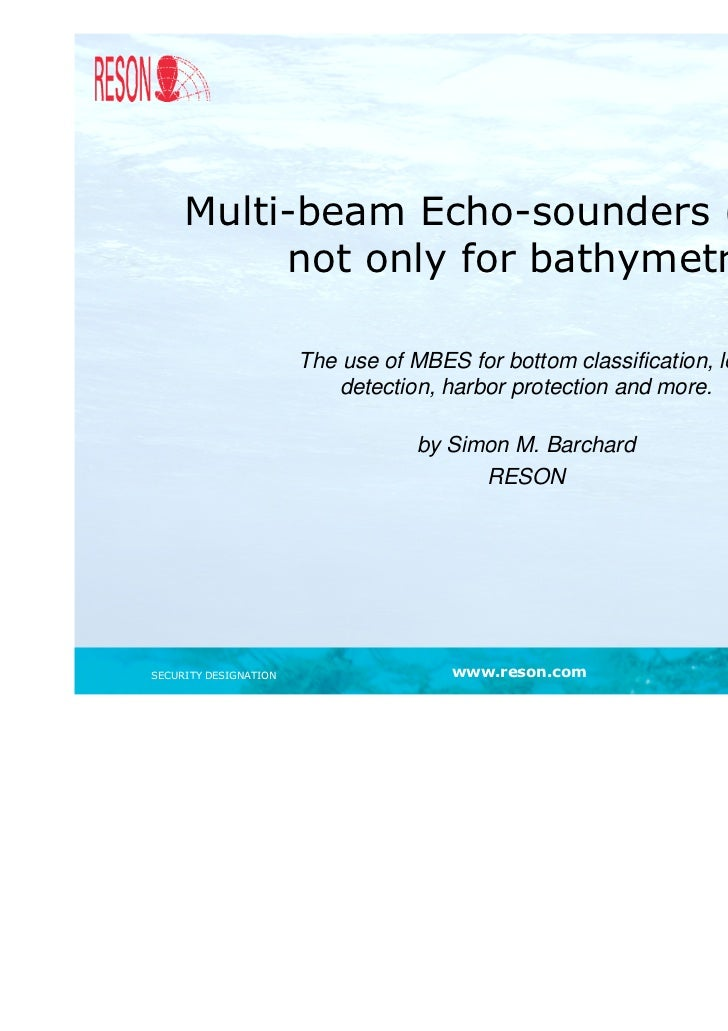 Multi-beam Echo-sounders (MBES)          not only for bathymetry                       The use of MBES for bottom classifi...