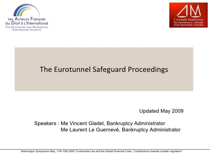"The Eurotunnel Safeguard Proceedings Washington Symposium May, 11th-12th 2009 ""Continental Law and the Global Financi..."
