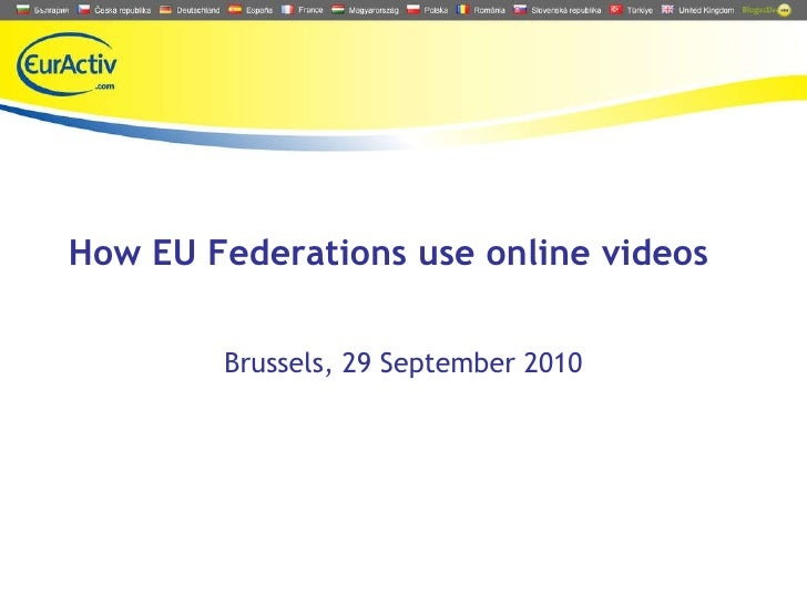 How EU Federations use online videos Brussels, 29 September 2010