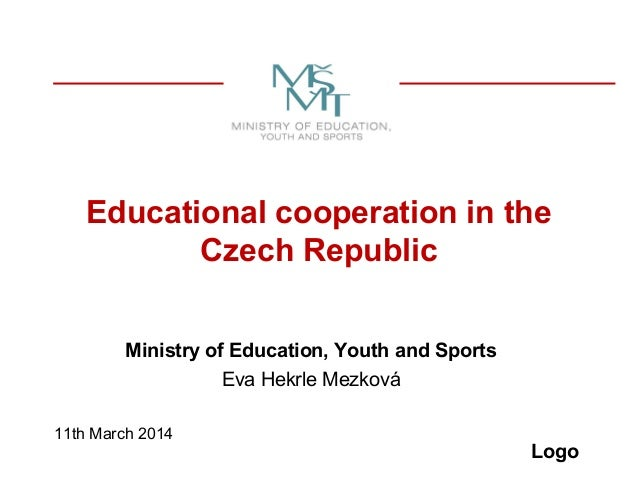 Logo Educational cooperation in the Czech Republic Ministry of Education, Youth and Sports Eva Hekrle Mezková 11th March 2...