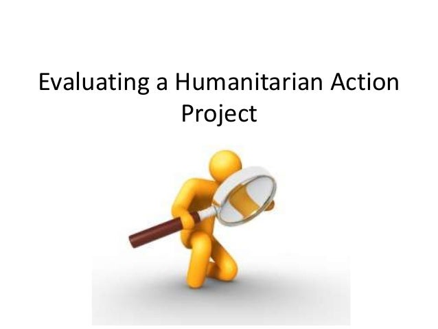 Evaluating a Humanitarian Action             Project