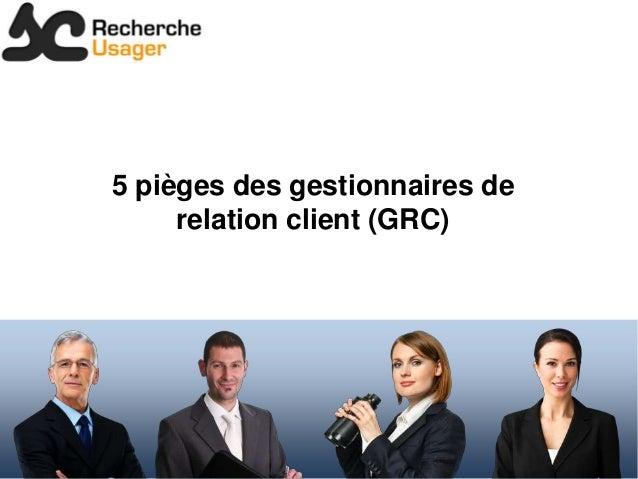 5 pièges des gestionnaires de     relation client (GRC)