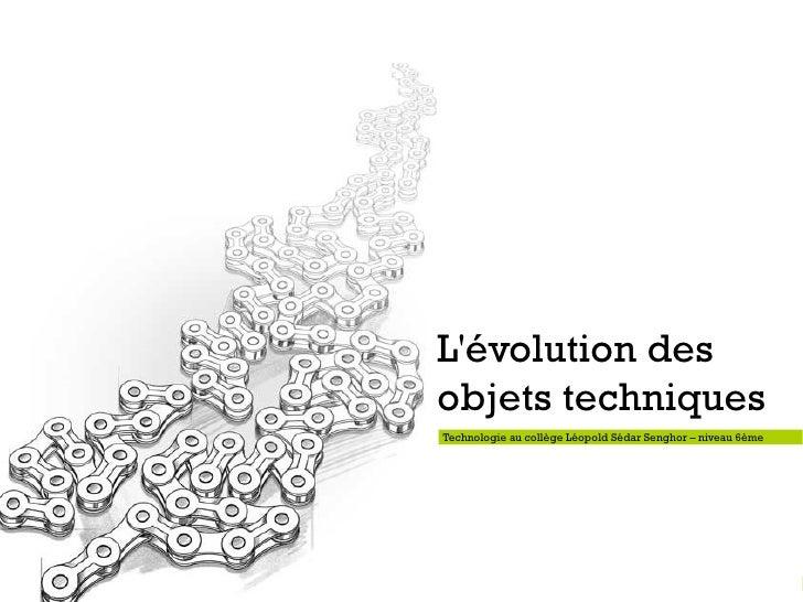 L'évolution des  objets techniques Technologie au c ollège Léopold Sédar Senghor – niveau 6ème