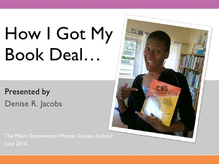 How I Got My  Book Deal… Presented by Denise R. Jacobs The Miami Empowered Woman Success Summit June 2010