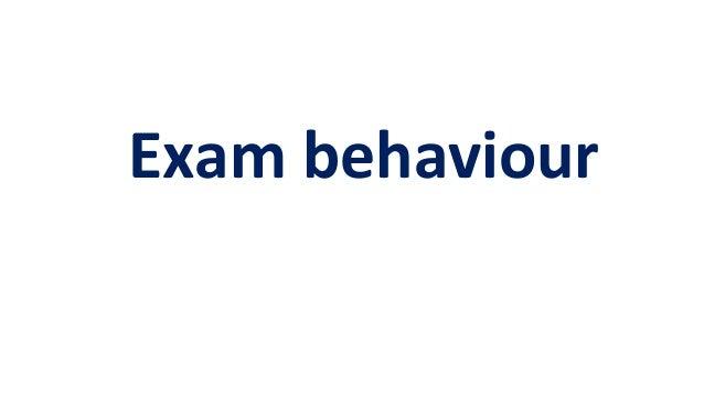 Exam behaviour