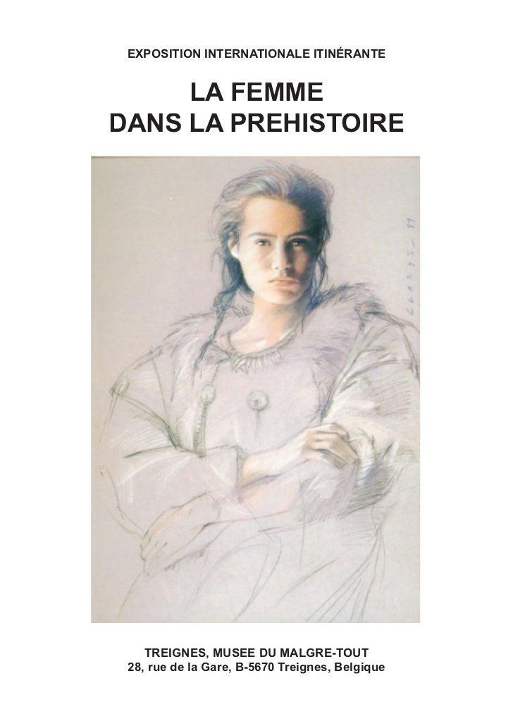 EXPOSITION INTERNATIONALE ITINÉRANTE     LA FEMMEDANS LA PREHISTOIRE    TREIGNES, MUSEE DU MALGRE-TOUT 28, rue de la Gare,...