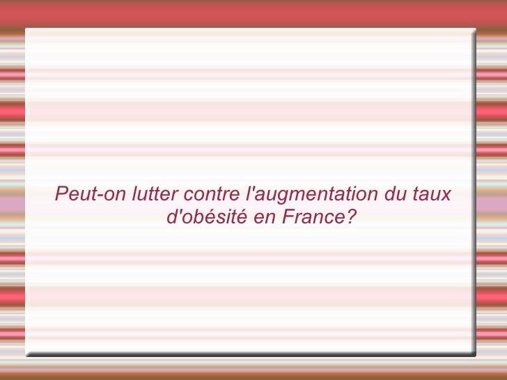 Peut-on lutter contre l'augmentation du taux d'obésité en France?
