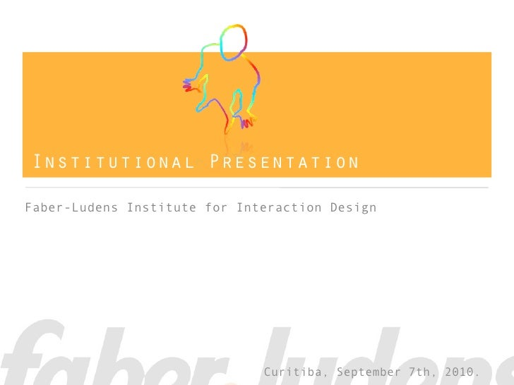 Institutional Presentation  Faber-Ludens Institute for Interaction Design                                   Curitiba, Sept...