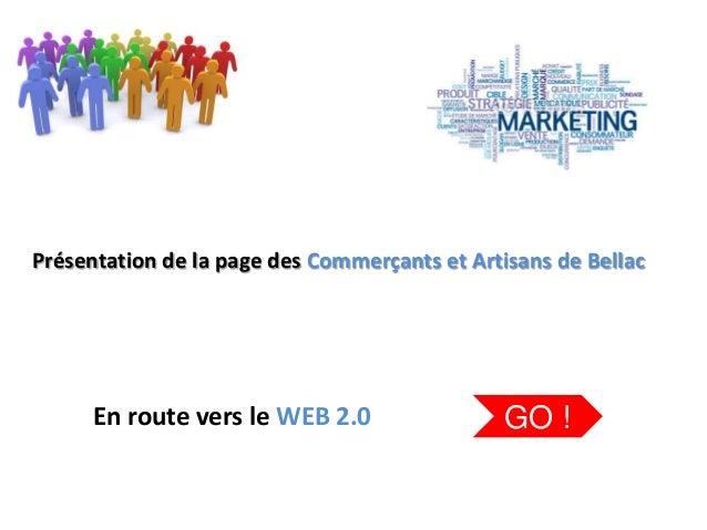 Présentation de la page des Commerçants et Artisans de Bellac En route vers le WEB 2.0 GO !