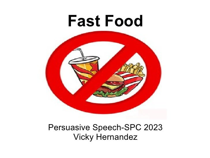 Fast FoodPersuasive Speech-SPC 2023      Vicky Hernandez