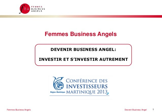 Femmes Business Angels DEVENIR BUSINESS ANGEL:  INVESTIR ET S'INVESTIR AUTREMENT  Femmes Business Angels  Devenir Business...