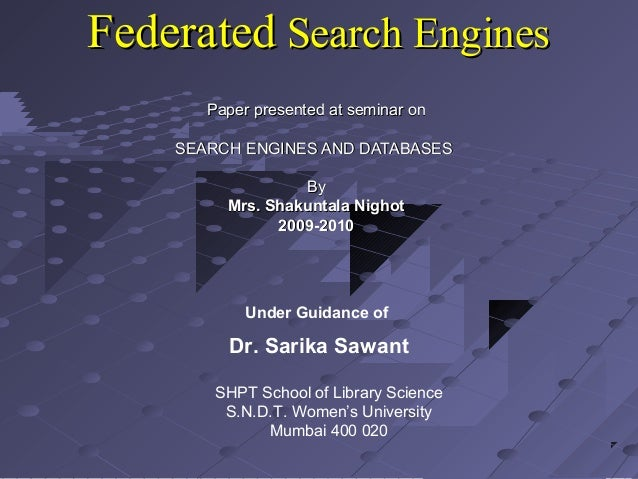 FederatedFederated Search EnginesSearch EnginesPaper presented at seminar onPaper presented at seminar onSEARCH ENGINES AN...