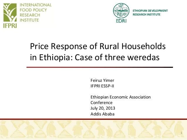 ETHIOPIAN DEVELOPMENT RESEARCH INSTITUTE Price Response of Rural Households in Ethiopia: Case of three weredas Feiruz Yime...