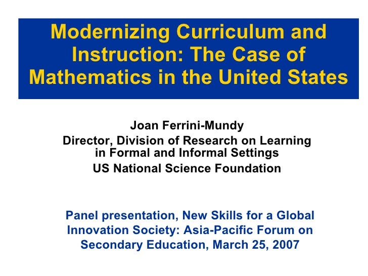 Modernizing Curriculum and Instruction: The Case of Mathematics in the United States Joan Ferrini-Mundy Director, Division...