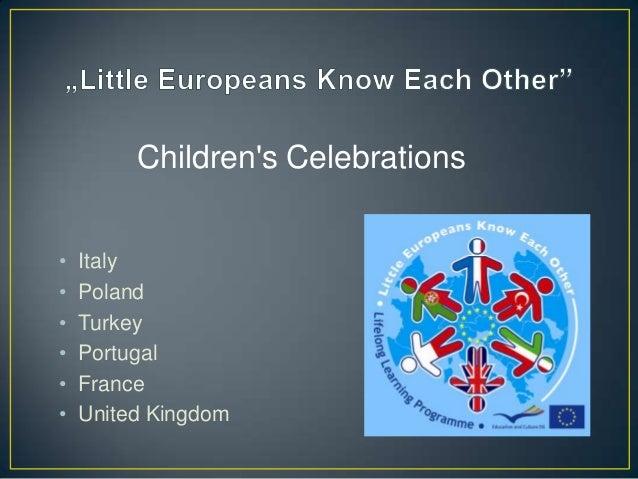 • Italy • Poland • Turkey • Portugal • France • United Kingdom Children's Celebrations